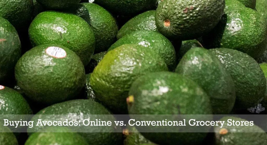 Buying Avocados: Online vs. Conventional Grocery Stores